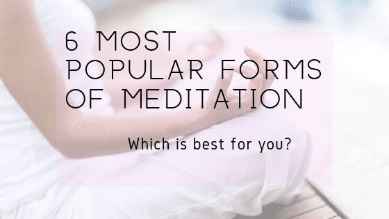 6 Most Popular Forms Of Meditation- Which one is best for you?
