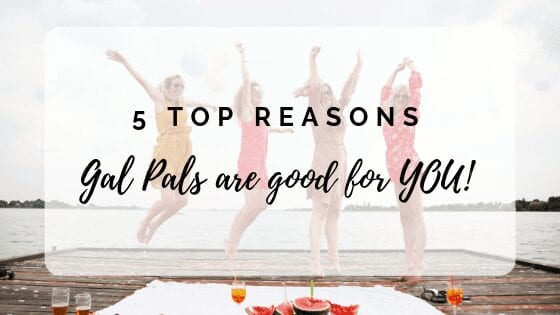 5 Scientific Reasons Your GAL PALS Are Good For you!