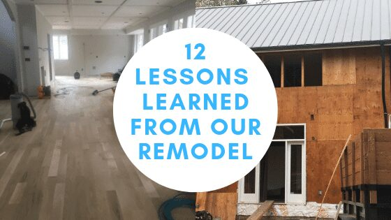 12 IMPORTANT LESSONS WE LEARNED FROM OUR HOME REMODEL