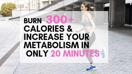 Burn 300+ calories fast & increase your metabolism in 20 mins!